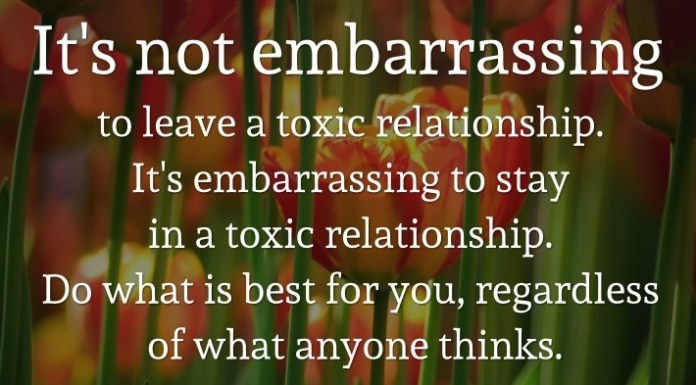 It's not embarrassing to leave a toxic relationship. It's embarrassing to stay in a toxic relationship. Do what is best for you, regardless of what anyone thinks. - Tony Gaskins