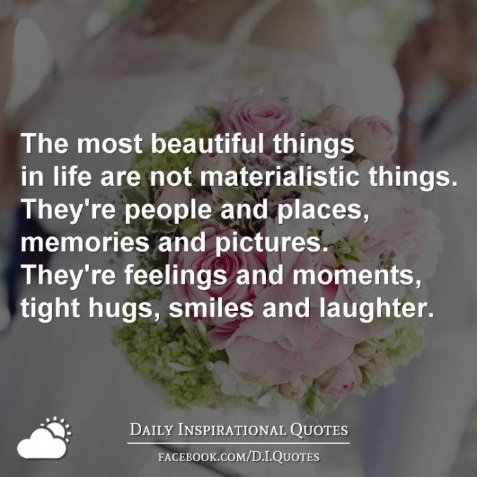 The most beautiful things in life are not materialistic
