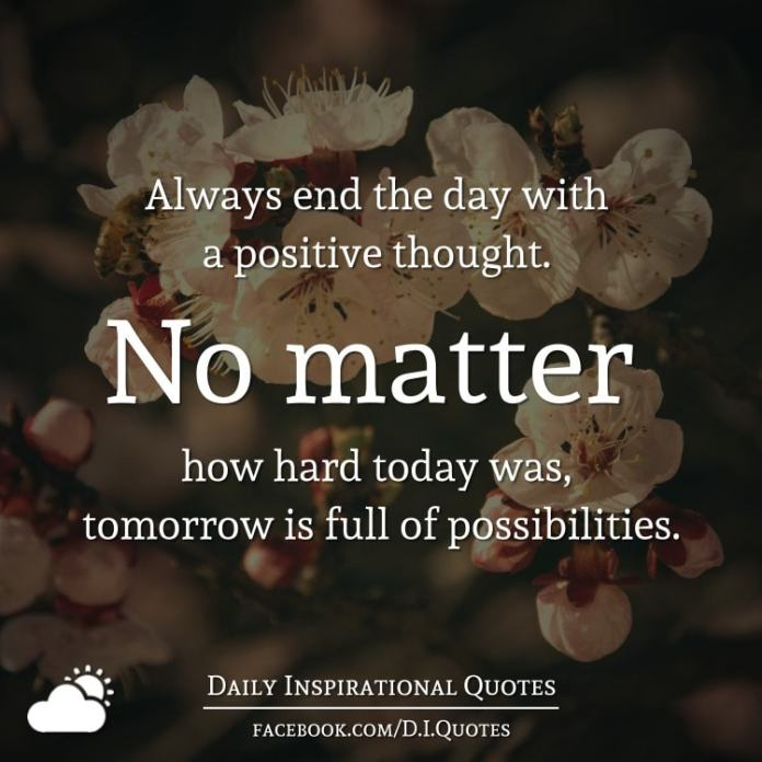 Always End The Day With A Positive Thought No Matter How Hard Today