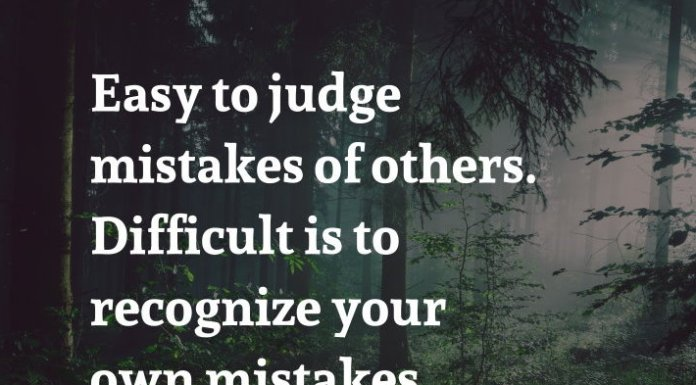 Easy to judge mistakes of others. Difficult is to recognize your own mistakes.