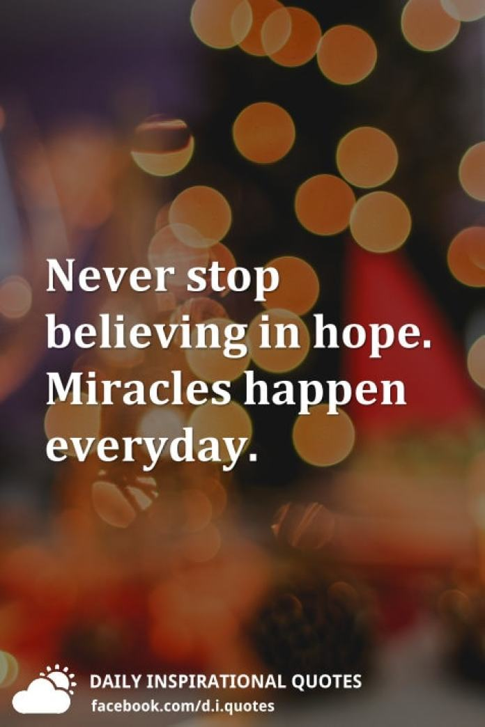 Never stop believing in hope. Miracles happen everyday.
