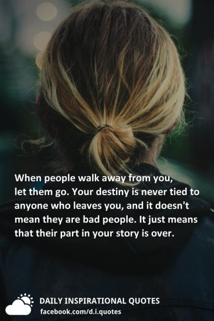 When People Walk Away From You Let Them Go Your Destiny Is Never