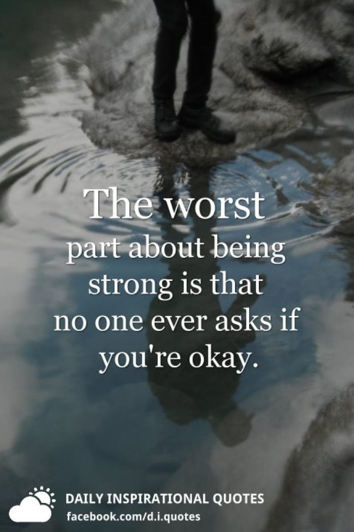 The Worst Part About Being Strong Is That No One Ever Asks If Youre
