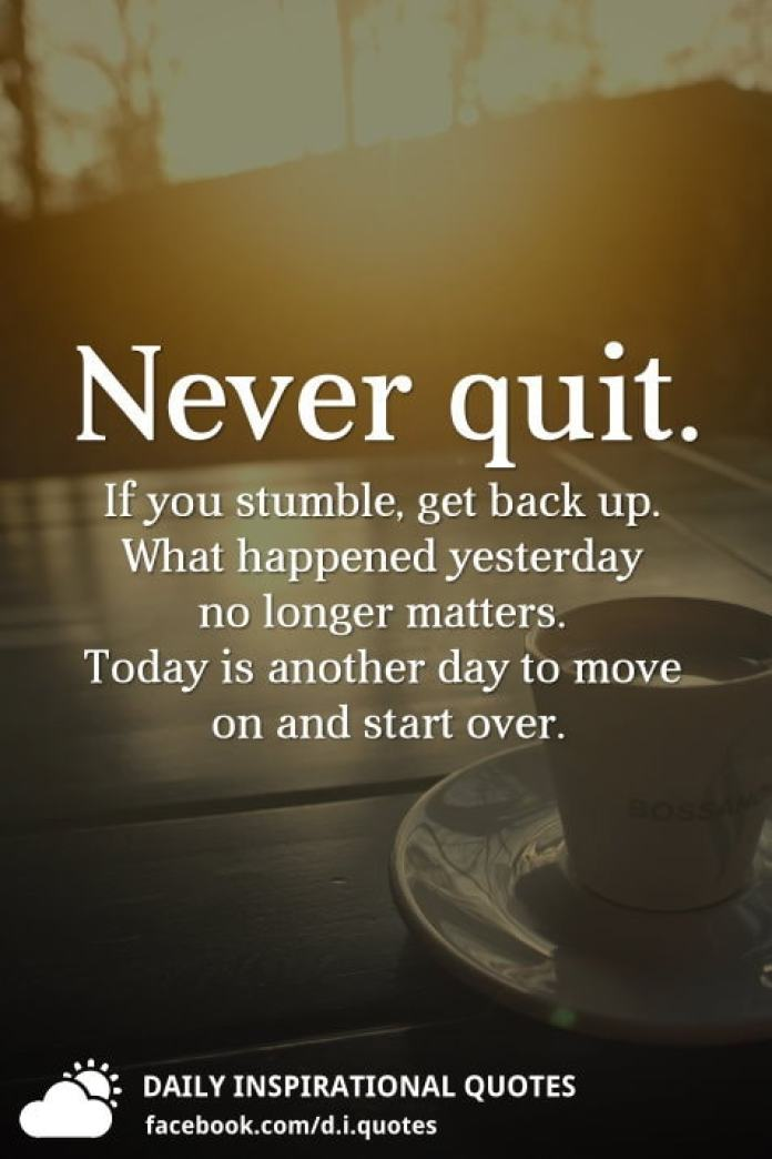 Never Quit If You Stumble Get Back Up What Happened Yesterday No
