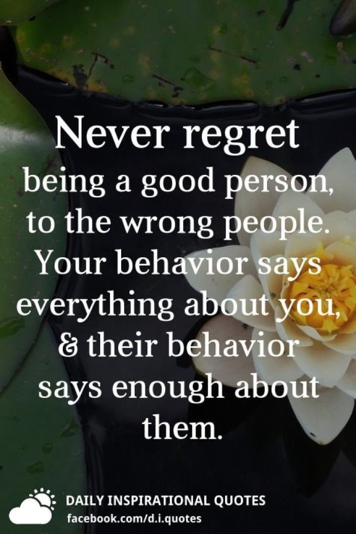Never Regret Being A Good Person To The Wrong People Your Behavior