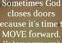 Sometimes God closes doors because it's time to MOVE forward. He knows you won't move unless your circumstances force you. Trust the transition. God's got you.
