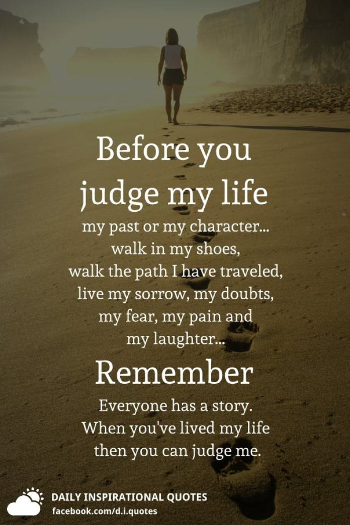 Before You Judge My Life My Past Or My Character Walk In My Shoes