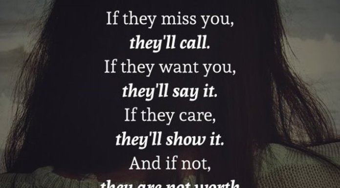 If they miss you, they'll call. If they want you, they'll say it. If they care, they'll show it. And if not, they are not worth your time.