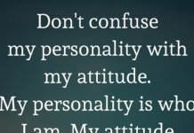 Don't confuse my personality with my attitude. My personality is who I am. My attitude depends on who you are. - Frank Ocean