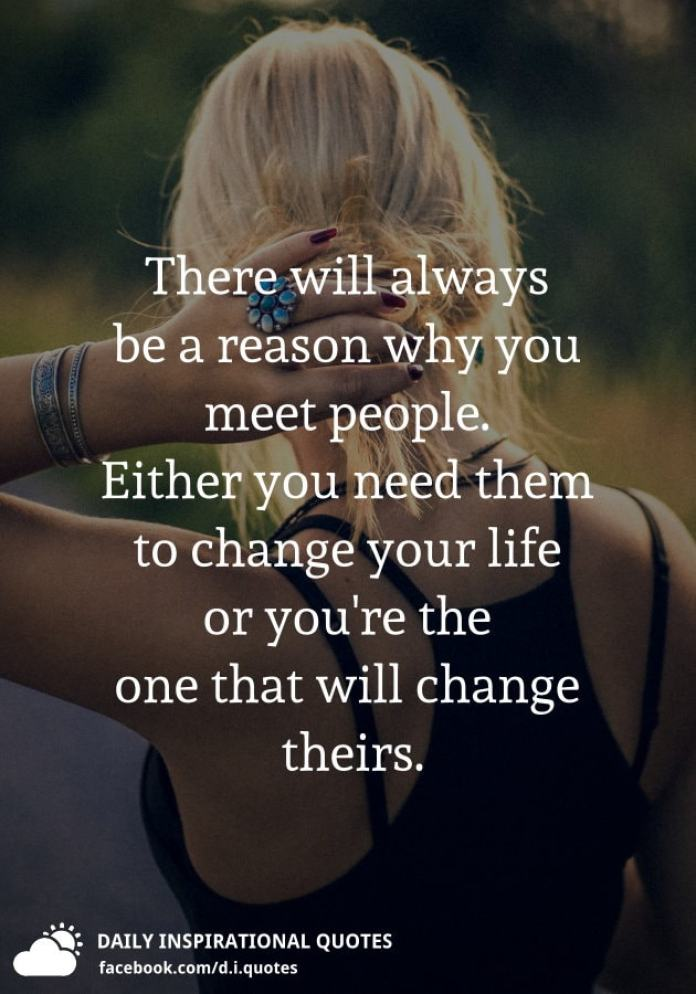 There Will Always Be A Reason Why You Meet People Either You Need