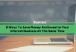 8 Ways To Save Money And Invest In Your Internet Business At The Same Time