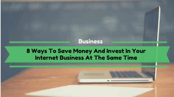 Save Money And Invest In Your Internet Business