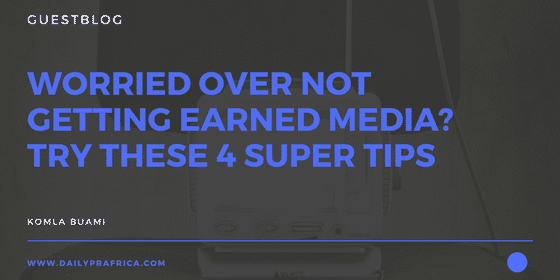 Worried over not getting earned media? Try these 4 super tips