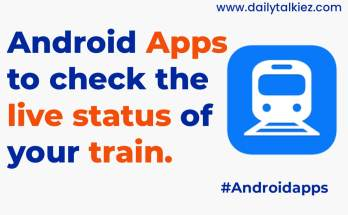 best android apps to check train live running status - dailytalkiez