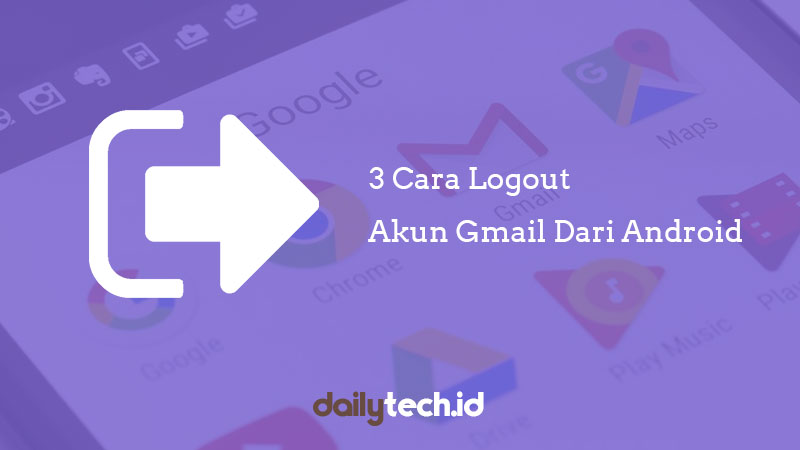 cara log out gmail di android, 3 Cara Mudah Log Out Gmail Di Android