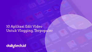 aplikasi edit video vlog, Edit Video Vlog dengan 10 Aplikasi Video Editing Terbaik untuk Android