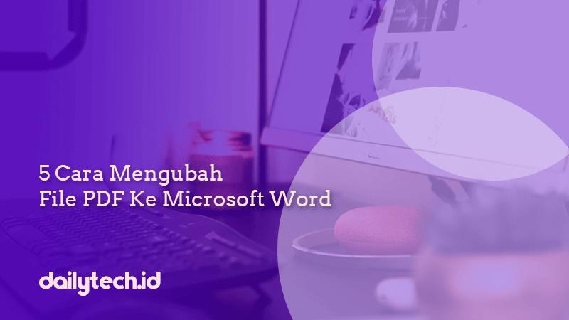 5 Cara Mengubah File Pdf Ke Microsoft Word