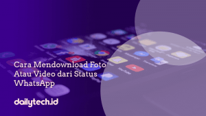 Cara Mendownload Foto atau Video dari Status WhatsApp