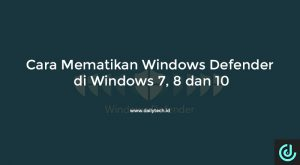 Cara Mematikan Windows Defender di Windows 7, 8 dan 10