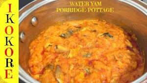 Ikokore/ Water yam pottage Yoruba Food