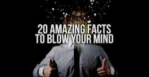 20 Amazing And Mind Blowing Facts