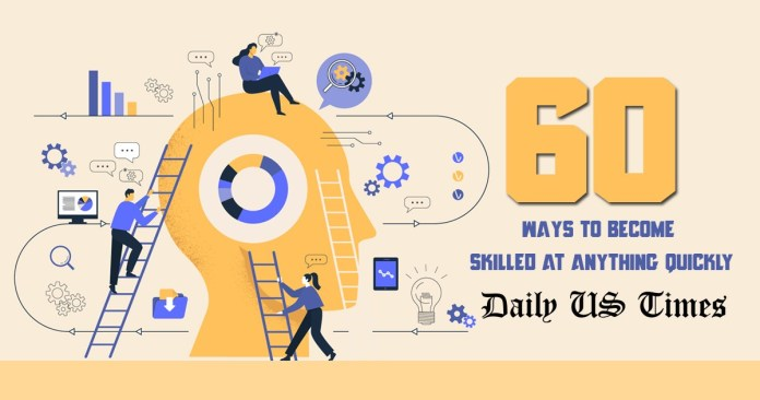 60 Keys to quickly become a skilled person at anything. Photo: Daily US Times