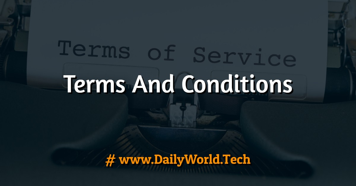 Terms And Conditions - Daily World Tech