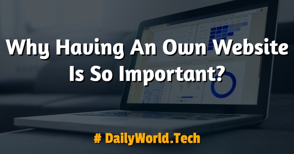 Why Having An Own Website Is So Important?