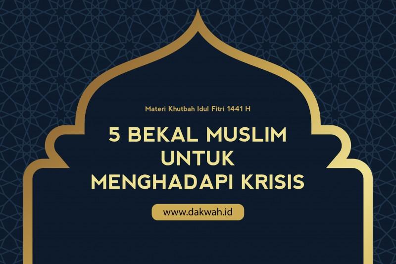 Materi Khutbah Idul Fithri 1441 Bekal Muslim untuk Menghadapi Krisis-dakwah.id