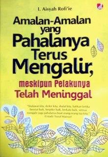 "Cover buku ""Amalan-Amalan Yang Pahalanya Terus Mengalir, Meskipun Pelakunya Telah Meninggal""."