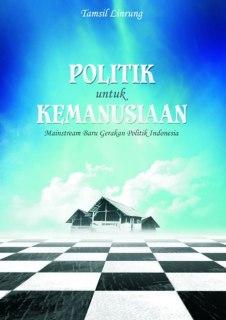 """Cover buku """"Politik untuk Kemanusiaan, Mainstream Baru Gerakan Politik Indonesia""""."""