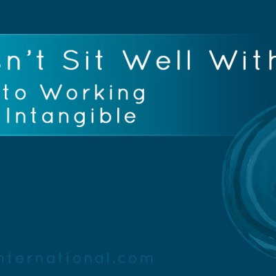 It Doesn't Sit Well With Me: The Key To Working With The Intangible