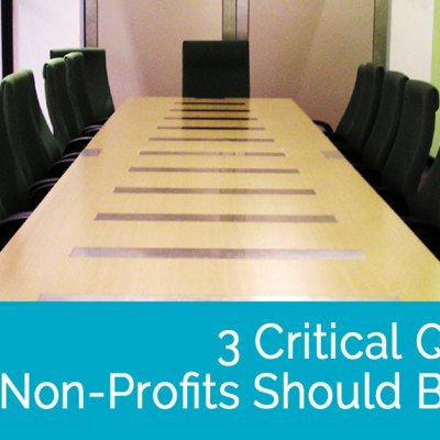 3 Critical Questions Non-Profits Should Be Asking