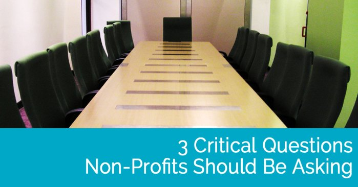 3 Critical Questions Non-Profits Should Be Asking