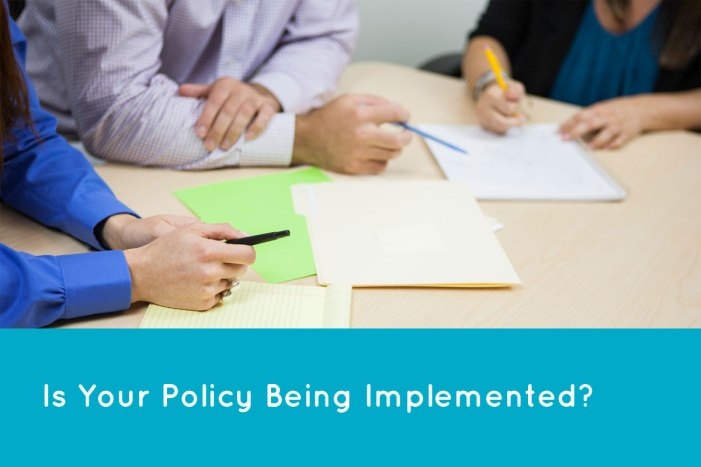 Is your policy being implemented?