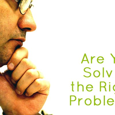 Are You Solving The Right Problem?