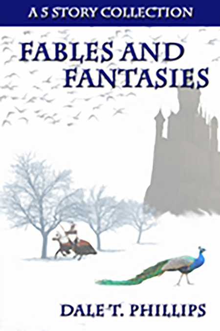 Fables and Fantasies - a collection of Fantasy short stories from Dale Phillips