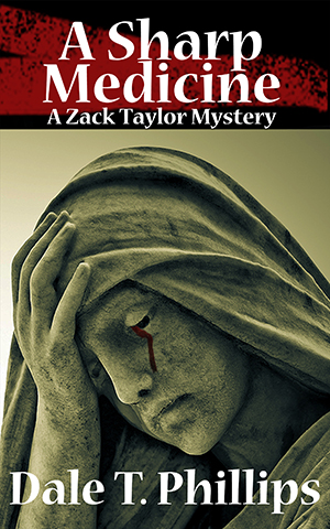 The Zack Taylor mystery series, book #5: A Sharp Medicine by Dale T. Phillips