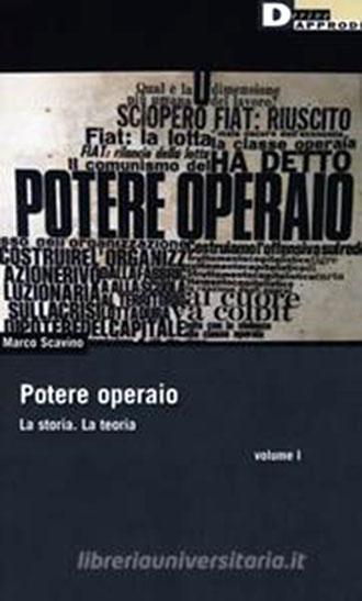 L'operaismo messo in pratica, storia di Potere Operaio   di Diego Giachetti