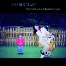 Lazarus Clamp – The More We Are The Funnier It Is