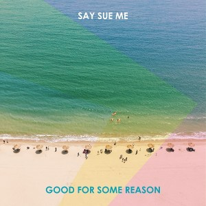 Say Sue Me - Good for Some Reason Cover Art 600x600