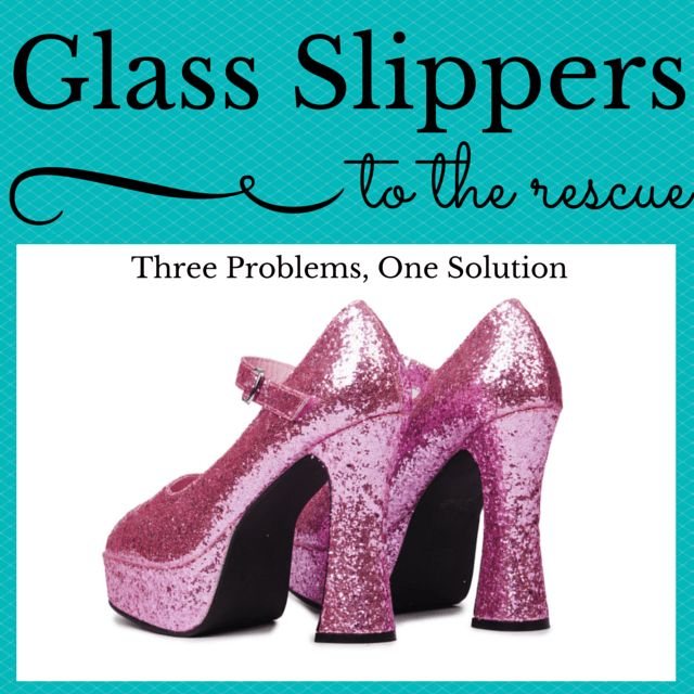 3 Problems, 1 Solution – Glass Slippers to the Rescue!