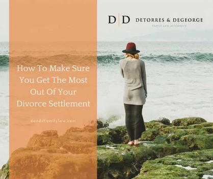 How To Make Sure You Get The Most Out Of Your Divorce Settlement