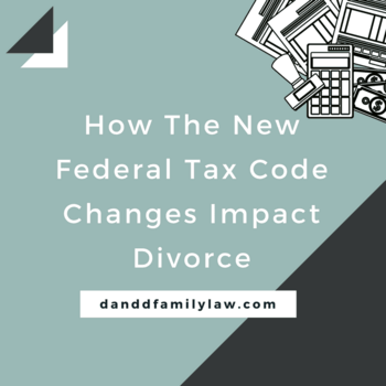 How The New Federal Tax Code Changes Impact Divorce
