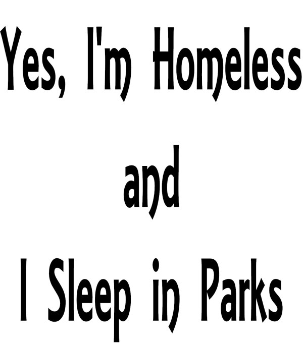 Yes, I'm Homeless and I Sleep in Parks