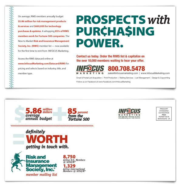 2010. While part of the marketing team at Infocus Marketing, the company acquired the member list for the Risk and Insurance Management Society, Inc. and the marketing department needed to create a campaign to help sell the list. We wanted to keep it bold and clean, which to me meant going with a type-heavy design.