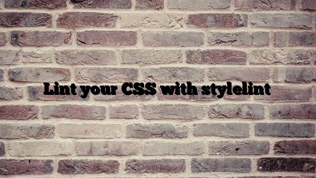 Lint your CSS with stylelint