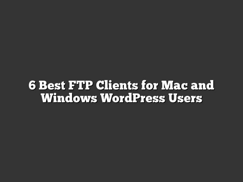 6 Best FTP Clients for Mac and Windows WordPress Users