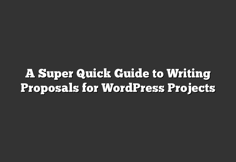 A Super Quick Guide to Writing Proposals for WordPress Projects