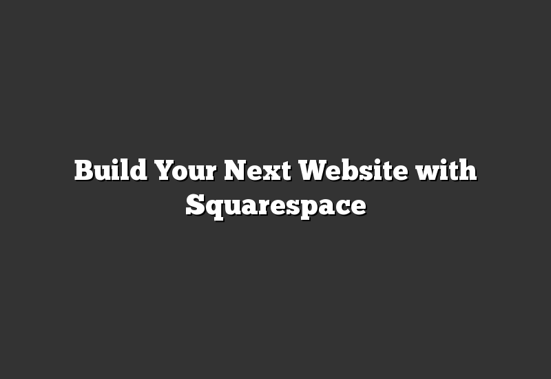 Build Your Next Website with Squarespace